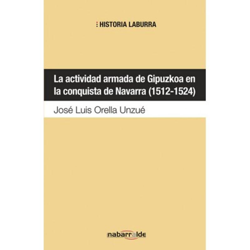 ACTIVIDAD ARMADA DE GIPUZKOA EN LA CONQUISTA DE NAVARRA (1512-1524) , LA