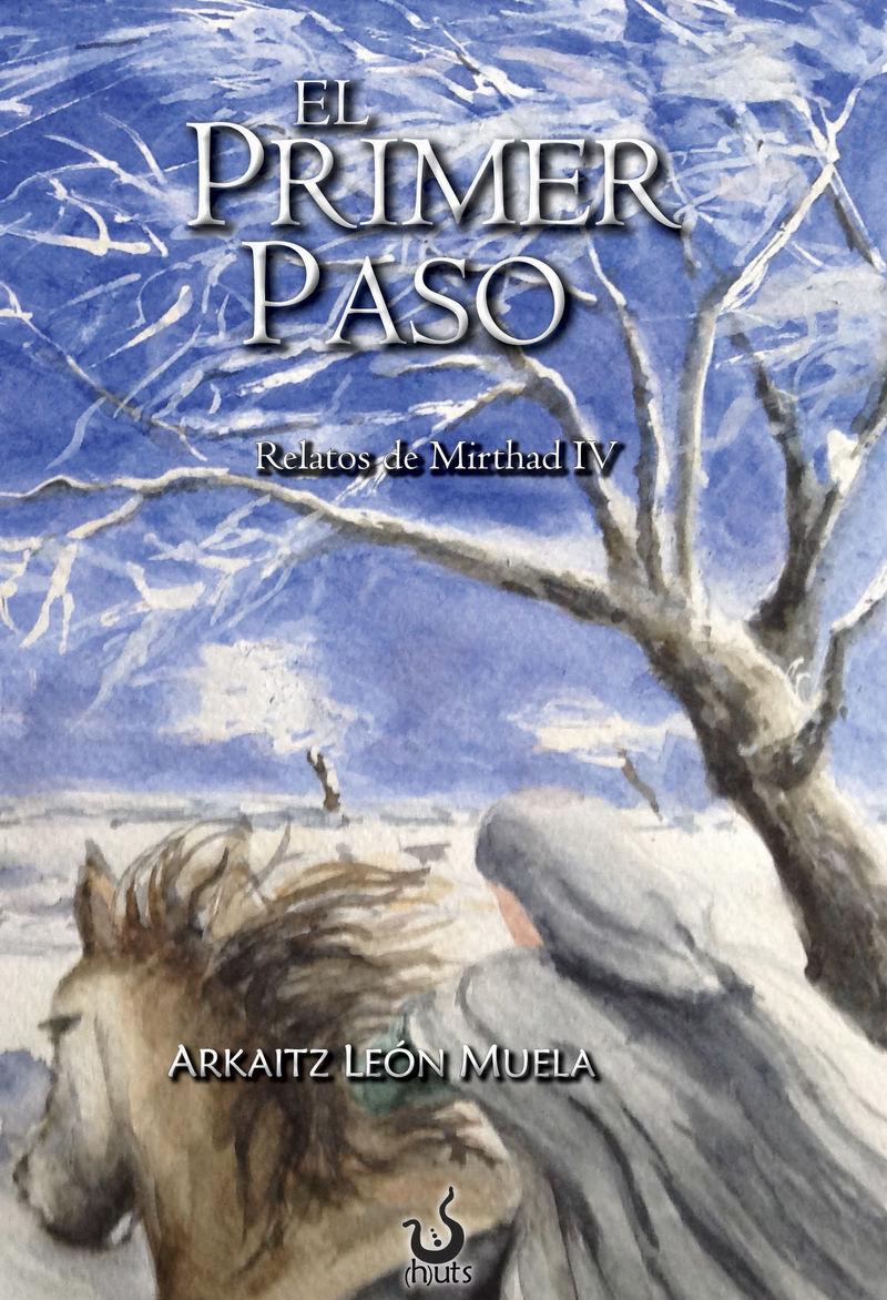 Primer Paso, El - Relatos De Mirthad Iv - Arkaitz Leon Muela