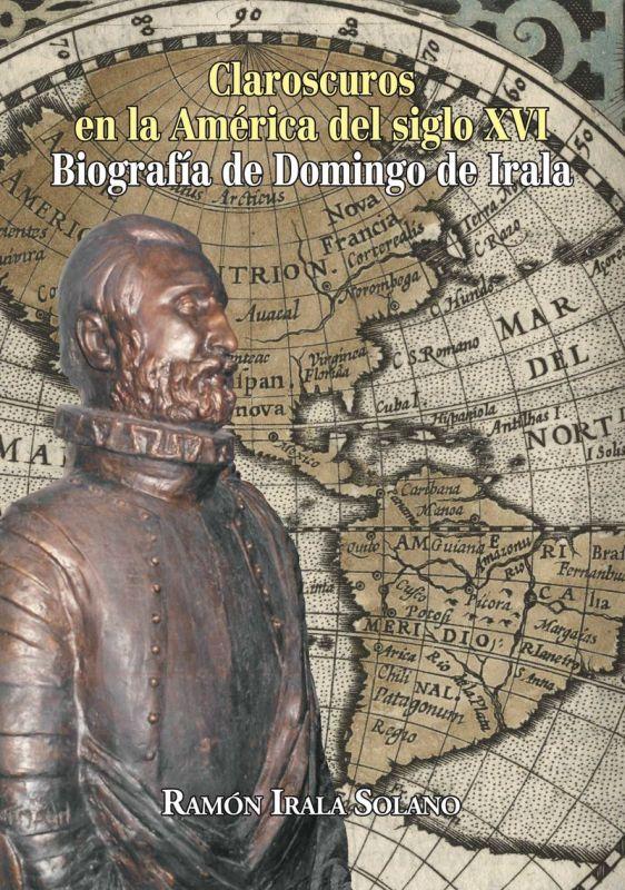 CLAROSCUROS EN LA AMERICA DEL SIGLO XVI - BIOGRAFIA DE DOMINGO DE IRALA