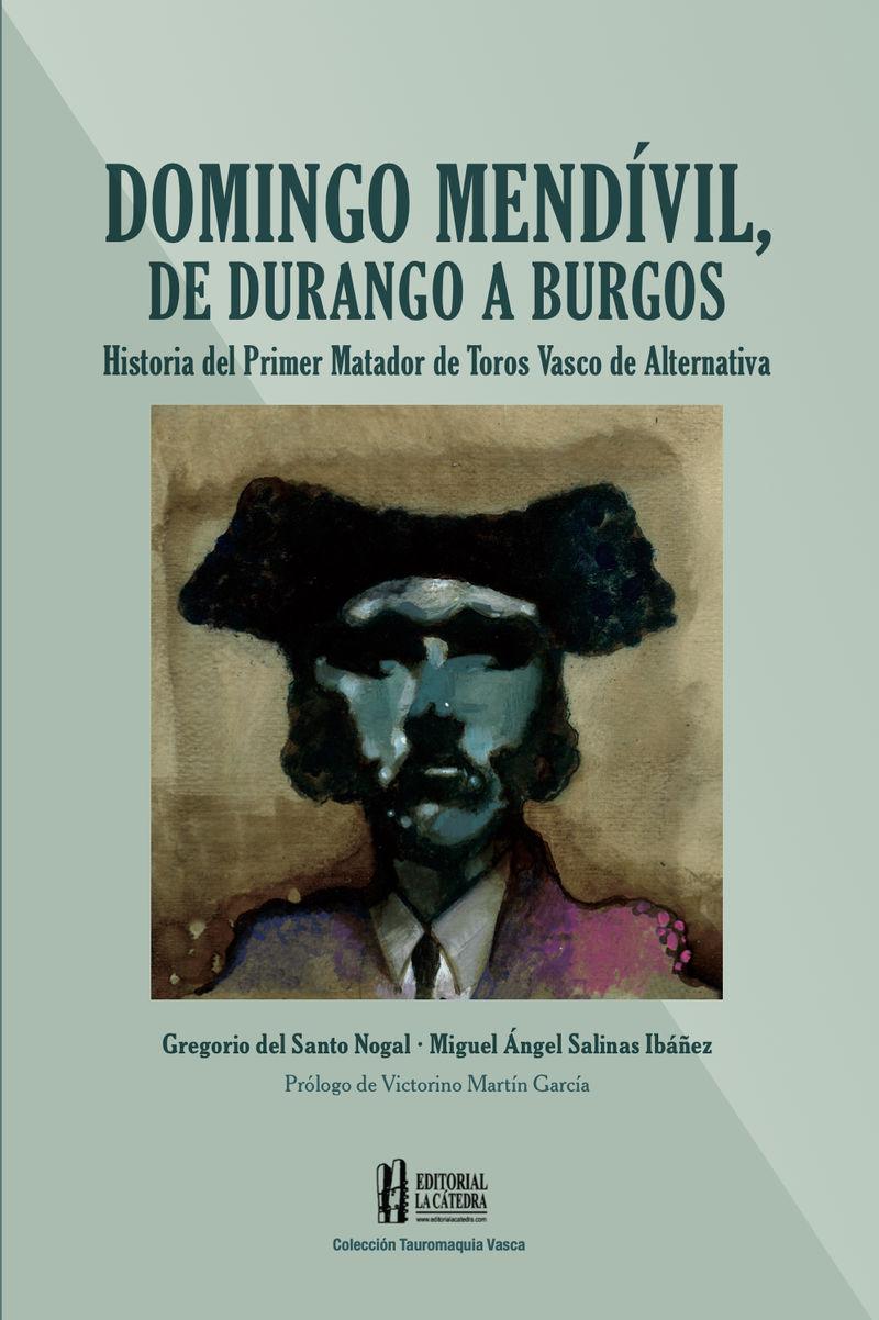 DOMINGO MENDIVIL, DE DURANGO A BURGOS - HISTORIA DEL PRIMER MATADOR VASCO DE ALTERMATIVA