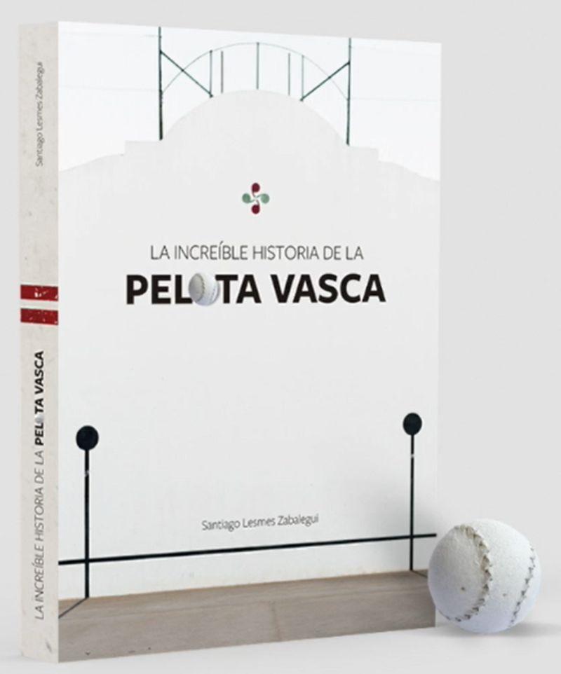 INCREIBLE HISTORIA DE LA PELOTA VASCA, LA