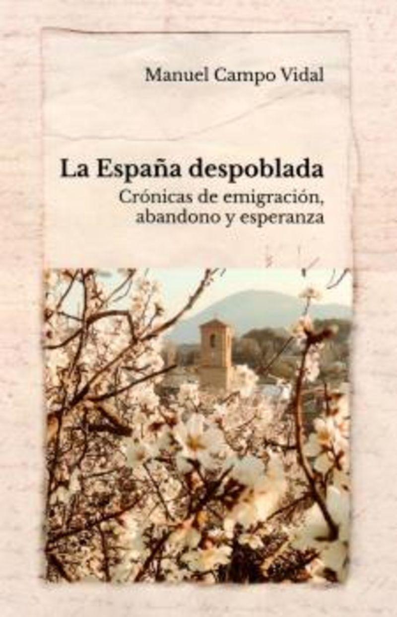 ESPAÑA DESPOBLADA, LA - CRONICAS DE EMIGRACION ABANDONO Y ESPERANZA