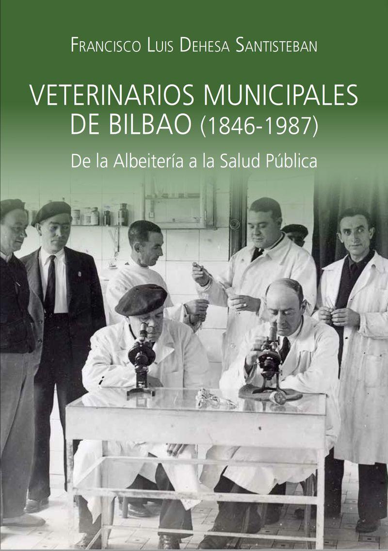 VETERINARIOS MUNICIPALES DE BILBAO (1846-1987) - DE LA ALBEITERIA A LA SALUD PUBLICA