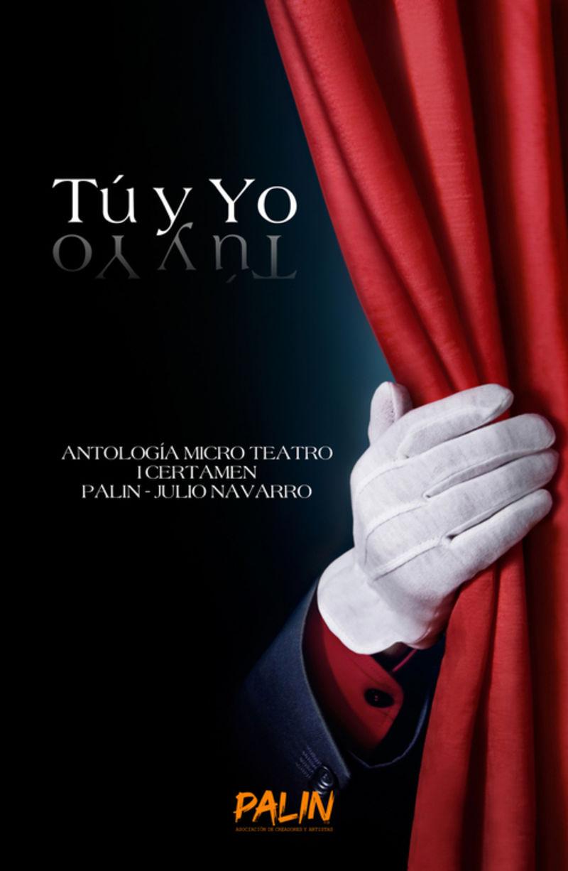 TU Y YO - ANTOLOGIA CERTAMEN MICRO-TEATRO PALIN-JULIO NAVARRO