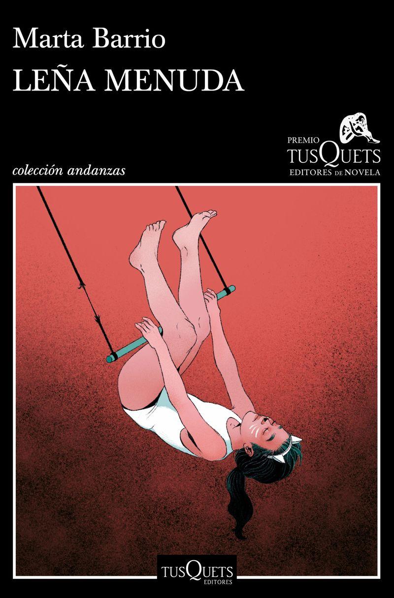 leña menuda (xvii premio tusquets editores de novela 2021) - Marta Barrio