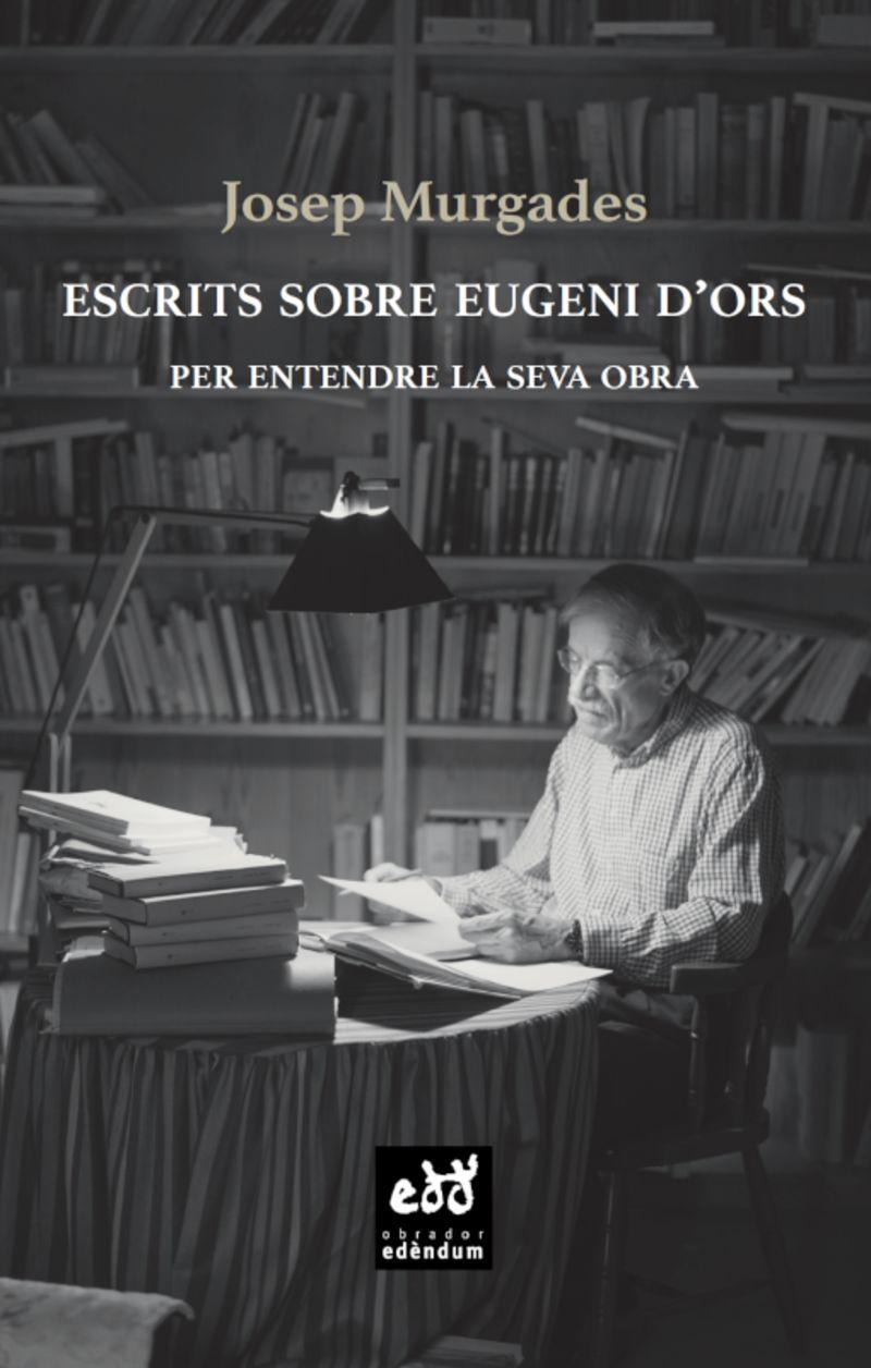 ESCRITS SOBRE EUGENI D'ORS - PER ENTENDRE LA SEVA OBRA