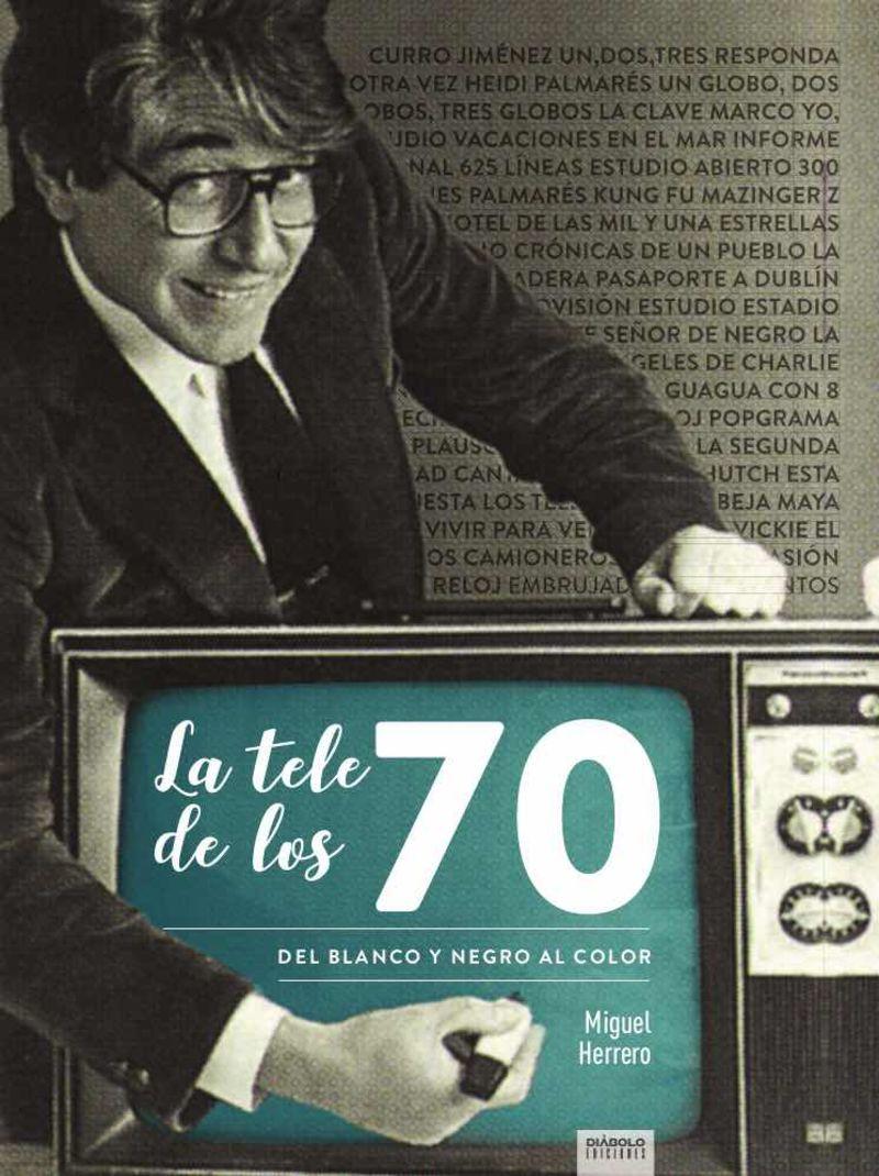 TELE DE LOS 70, LA - DEL BLANCO Y NEGRO AL COLOR