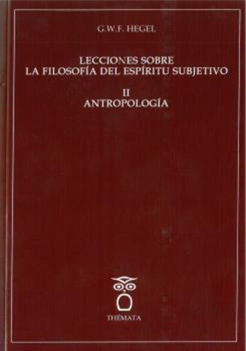 LECCIONES SOBRE LA FILOSOFIA DEL ESPIRITU SUBJETIVO II - ANTROPOLOGIA