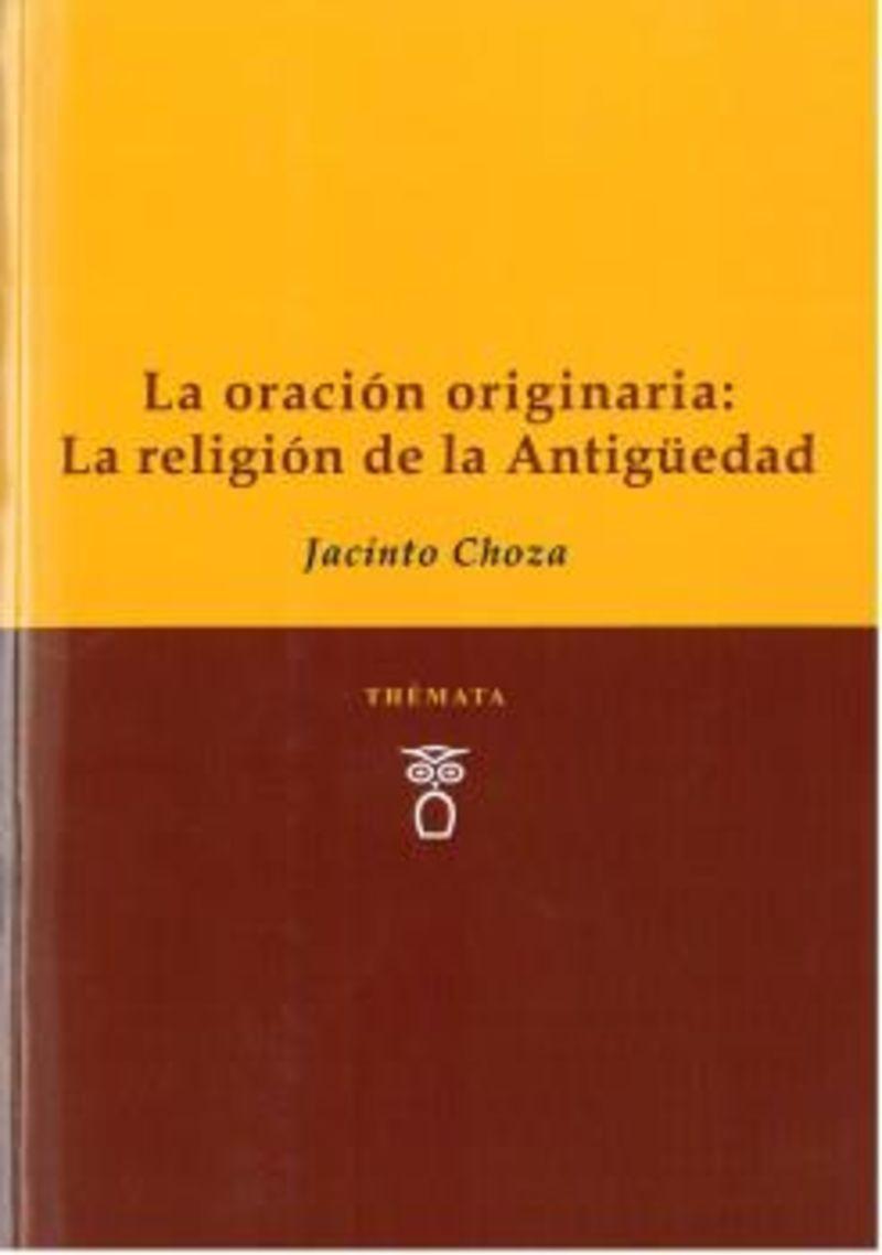 ORACION ORIGINARIA, LA: LA RELIGION DE LA ANTIGUEDAD
