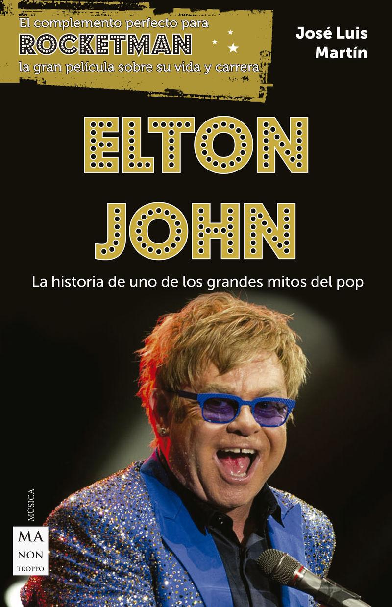 elton john - la historia de uno de los grandes mitos del pop - Jose Luis Martin
