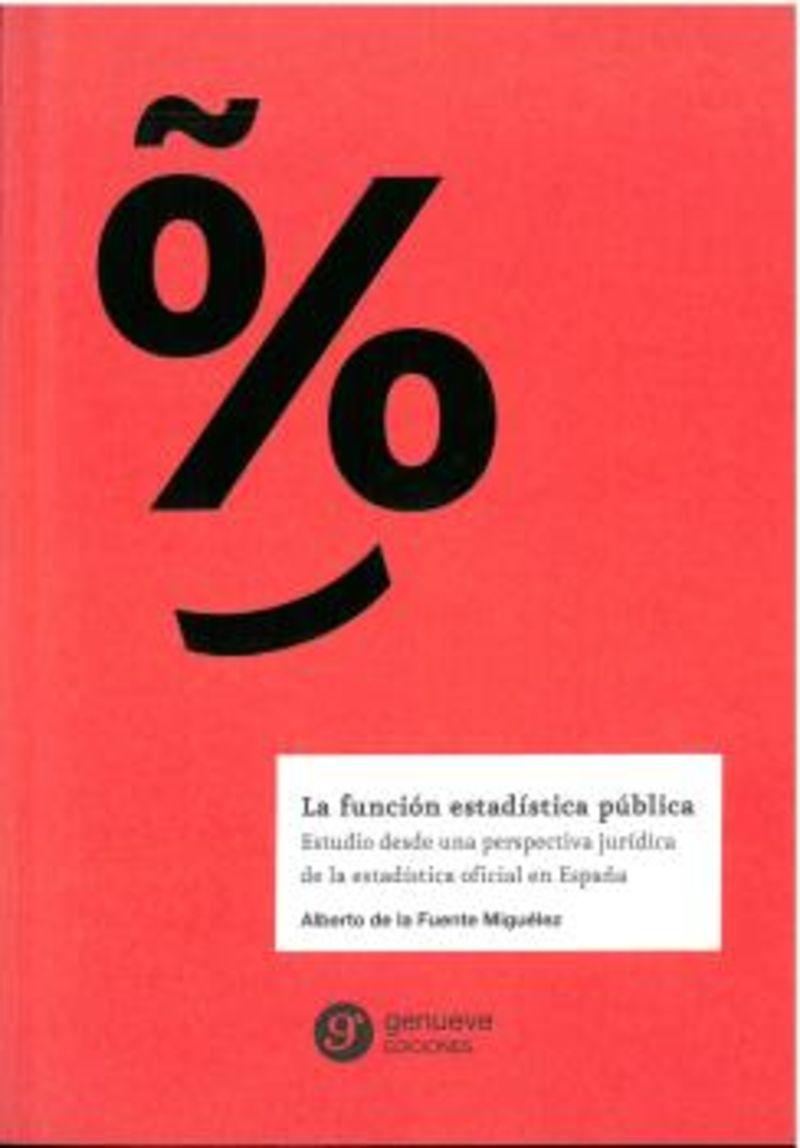 LA FUNCION ESTADISTICA PUBLICA - ESTUDIO DESDE UNA PERSPECTIVA JURIDICA DE LA ESTADISTICA OFICIAL EN ESPAÑA