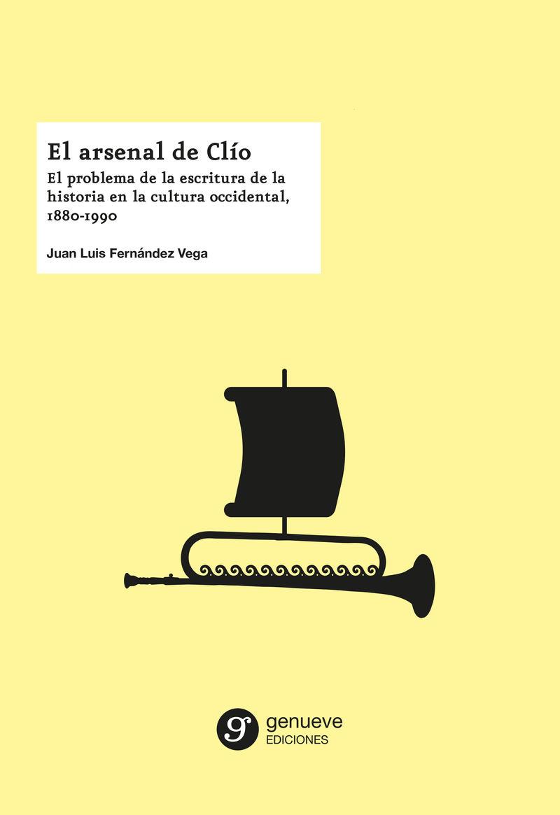 ARSENAL DE CLIO, EL - EL PROBLEMA DE LA ESCRITURA DE LA HISTORIA EN LA CULTURA OCCIDENTAL, 1880- 1990