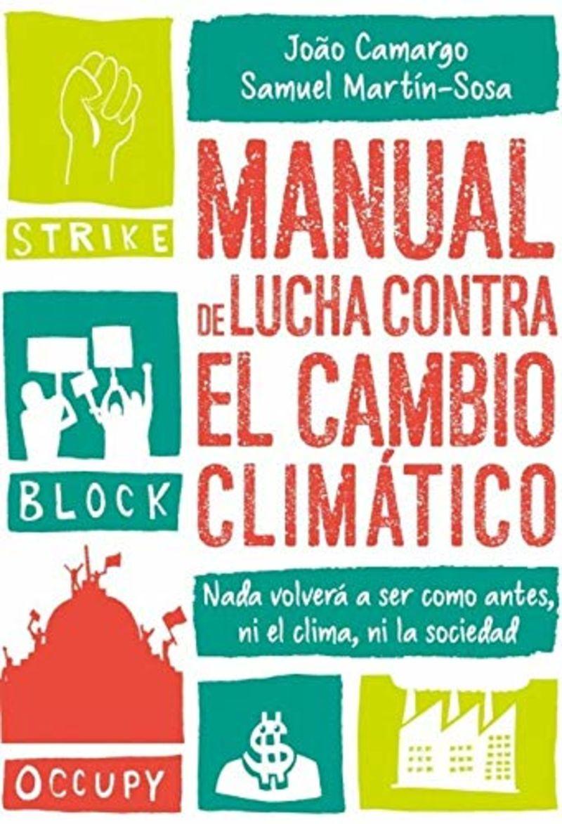 Manual De Lucha Contra El Cambio Climatico - Nada Volvera A Ser Como Antes, Ni El Clima, Ni La Sociedad - Joao Camargo / Samuel Martin-Sosa