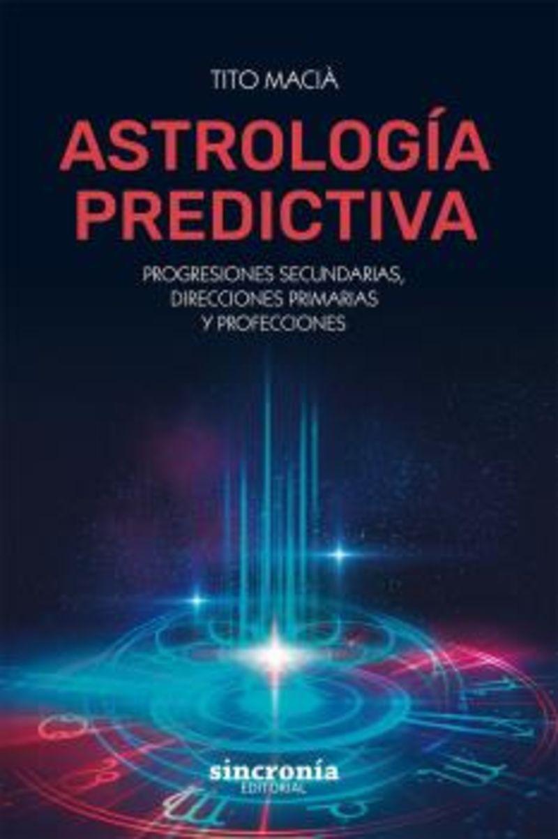 ASTROLOGIA PREDICTIVA - PROGRESIONES SECUNDARIAS, DIRECCIONES PRIMARIAS Y PREFECCIONES