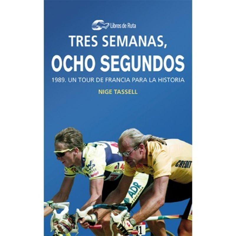 TRES SEMANAS, OCHO SEGUNDOS - 1989. UN TOUR DE FRANCIA PARA LA HISTORIA