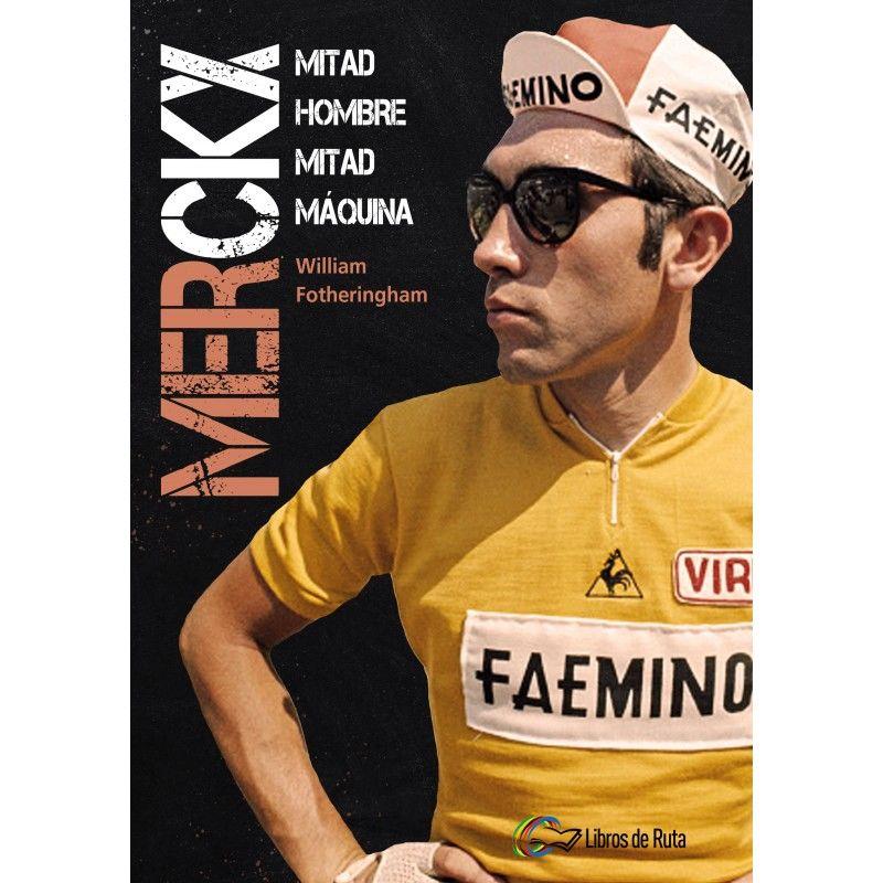 Merckx - Mitad Hombre, Mitad Maquina - William Fotheringham