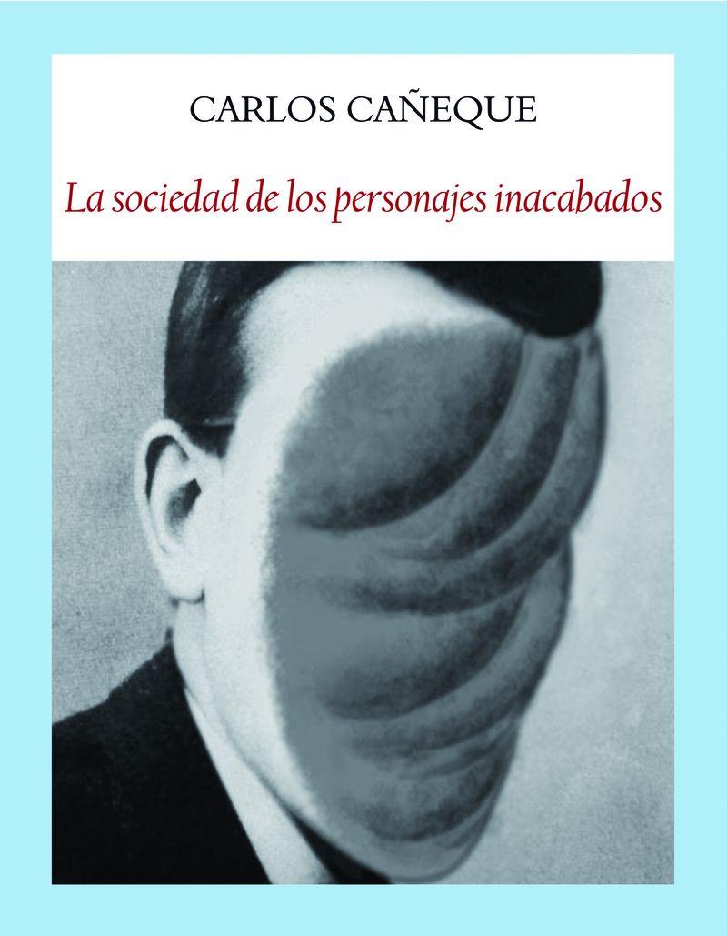 La sociedad de los personajes inacabados - Carlos Cañeque Sola