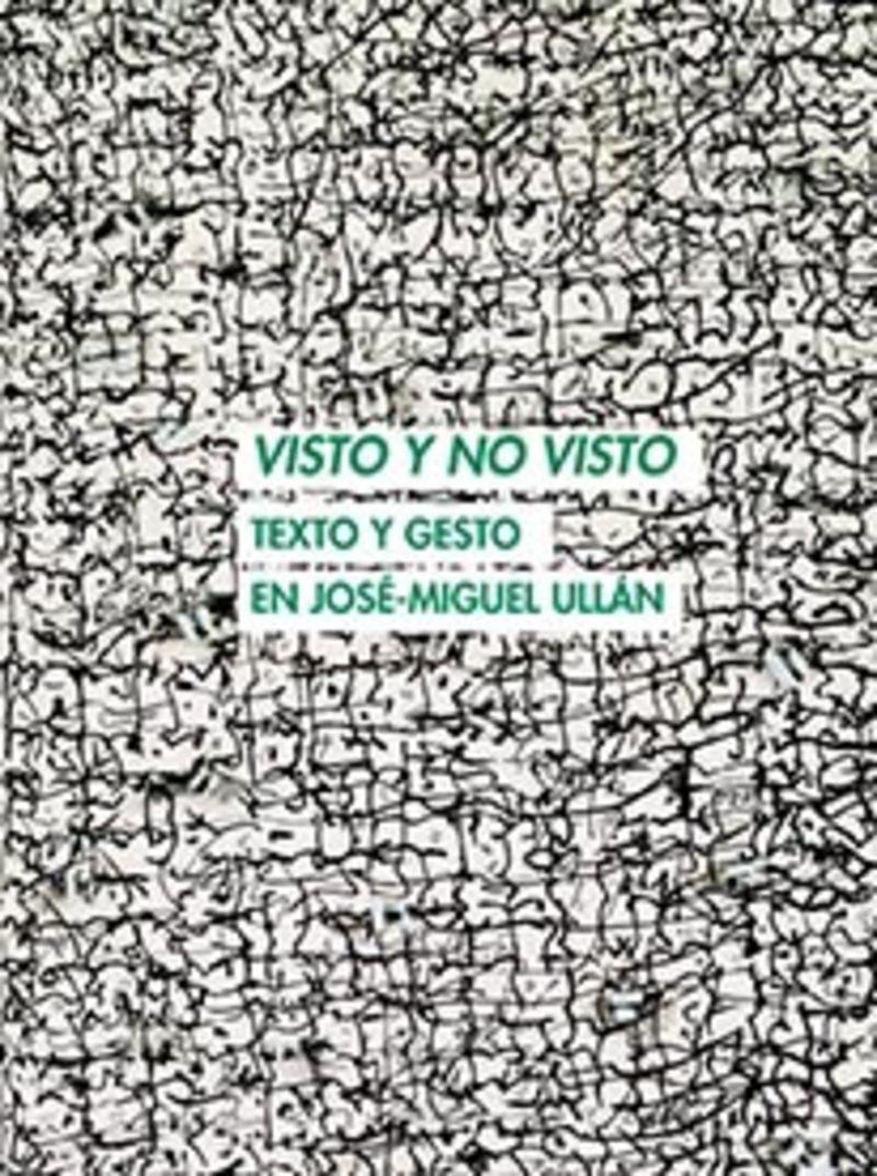 VISTO Y NO VISTO - TEXTO Y GESTO EN JOSE-MIGUEL ULLAN