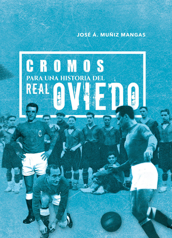 Cromos Para Una Historia Del Real Oviedo - Jose Angel Muñiz Mangas