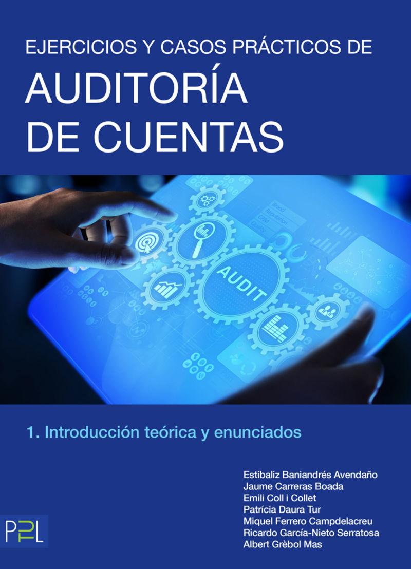 EJERCICIOS Y CASOS PRACTICOS DE AUDITORIA DE CUENTAS 1 - INTRODUCCION TEORICA Y ENUNCIADOS