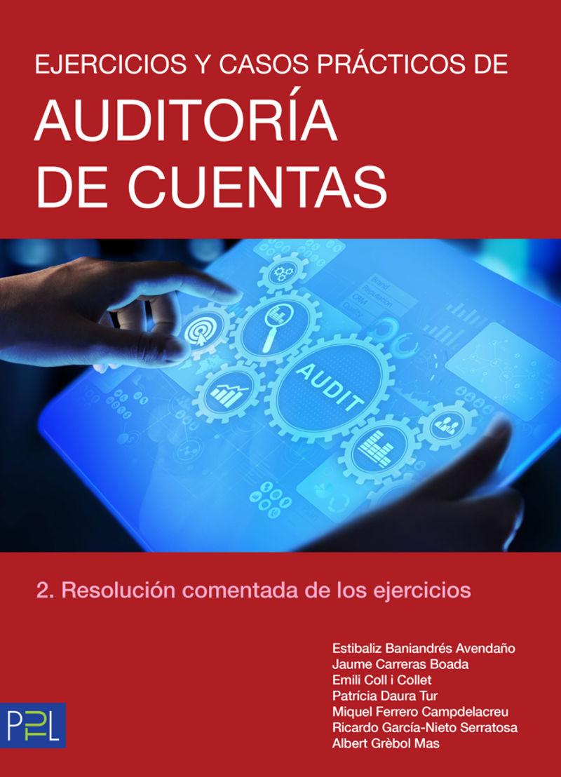 EJERCICIOS Y CASOS PRACTICOS DE AUDITORIA DE CUENTAS 2 - RESOLUCION COMENTADA DE LOS EJERCICIOS
