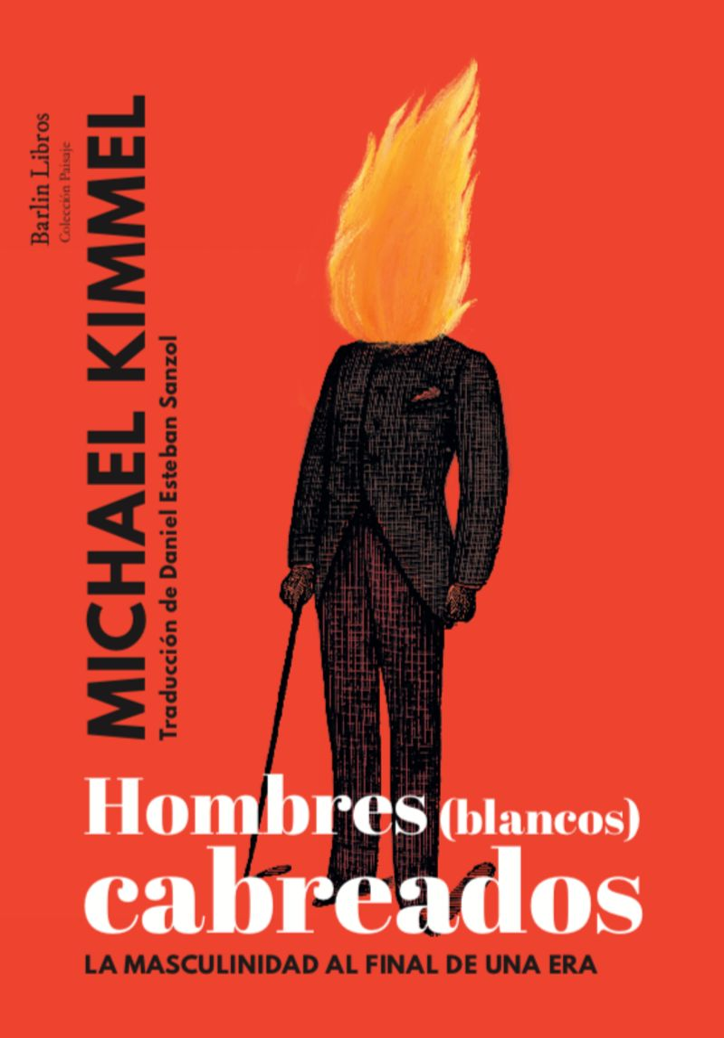 Hombres (blancos) Cabreados - La Masculinidad Al Final De Una Era - Michael Kimmel