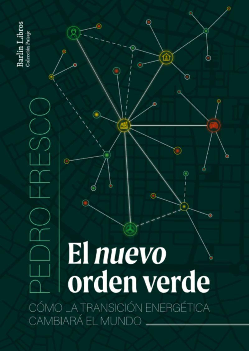 NUEVO ORDEN VERDE, EL - COMO LA TRANSICION ENERGETICA CAMBIARA EL MUNDO