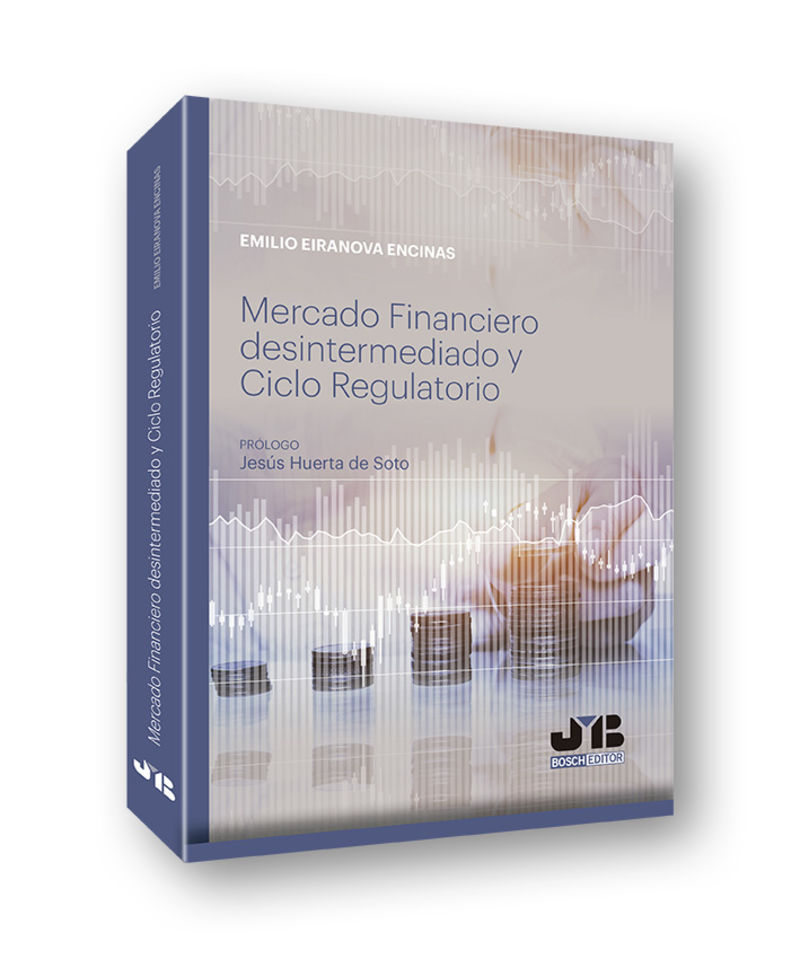 Mercado Financiero Desintermediado Y Ciclo Regulatorio - Emilio Eiranova Encinas