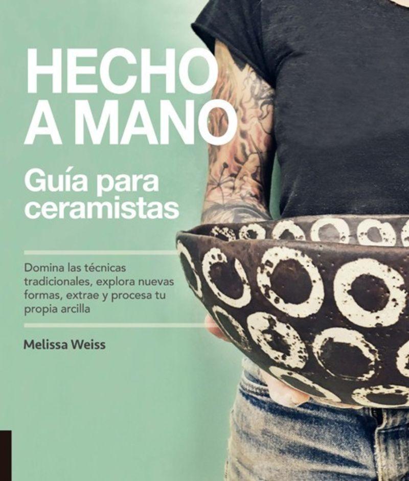 Hecho A Mano - Guia Para Ceramistas - Domina Las Tecnicas Tradicionales, Explora Nuevas Formas, Extrae Y Procesa Tu Propia Arcilla - Melissa Weiss