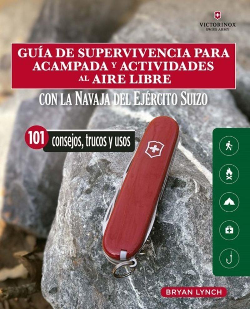 GUIA DE SUPERVIVENCIA PARA ACAMPADA Y ACTIVIDADES AL AIRE LIBRE - CON LA NAVAJA VICTORINOX DEL EJERCITO SUIZO - 101 CONSEJOS, TRUCOS Y USOS