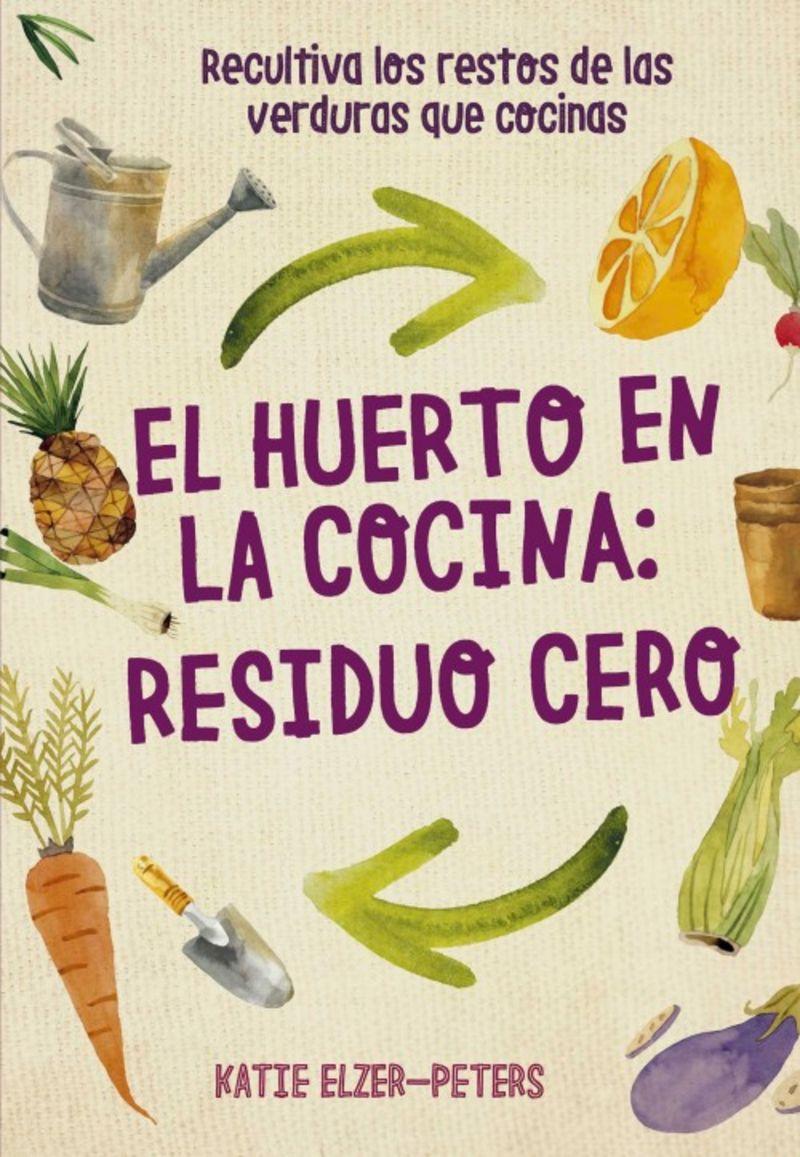 HUERTO EN LA COCINA, EL - RESIDUO CERO - RECULTIVA LOS RESTOS DE LAS VERDURAS QUE COCINAS