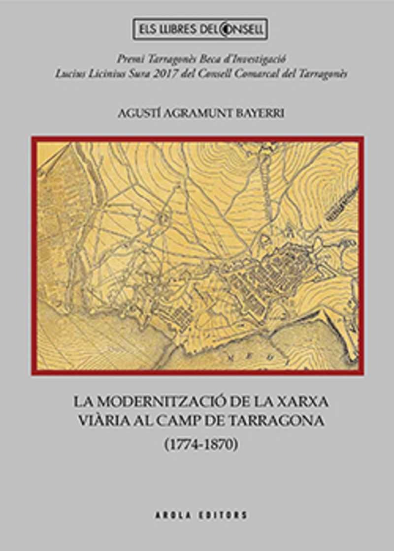 Modernitzacio De La Xarxa Viaria Al Camp De Tarragona, La (1774-1870) - Agusti Agramunt Bayerri