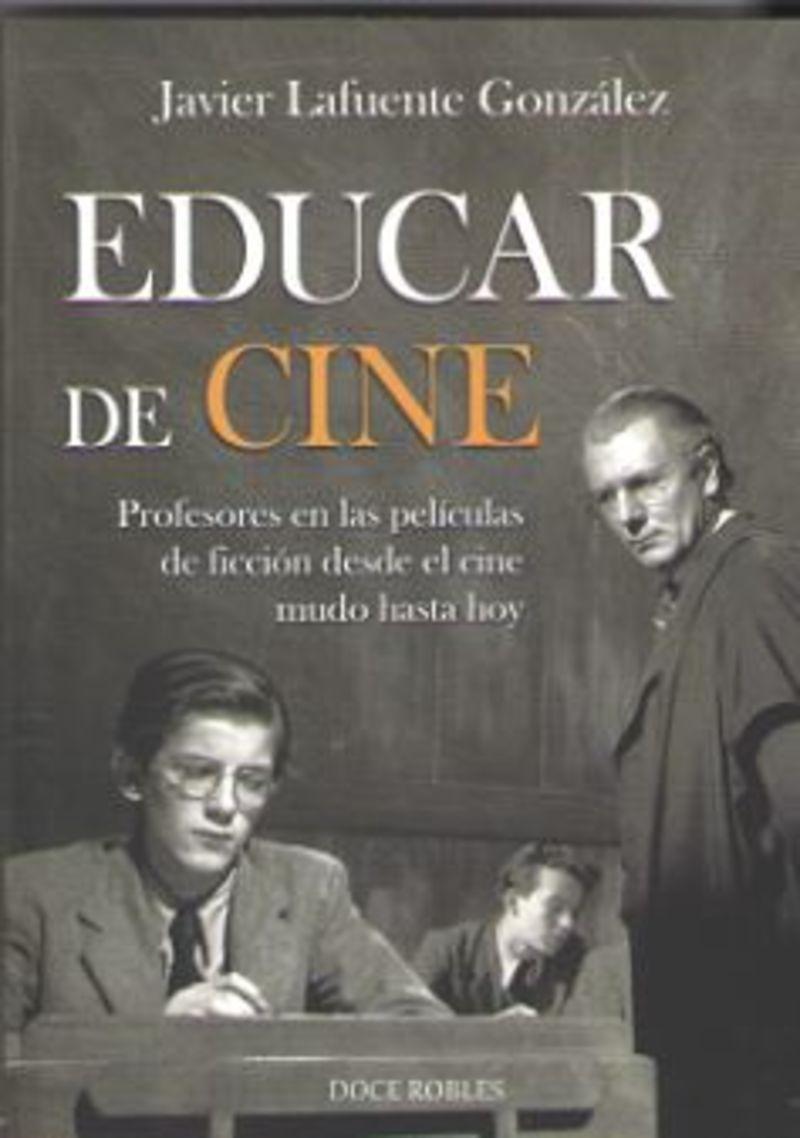 EDUCAR DE CINE - PROFESORES EN LAS PELICULAS DE FICCION DESDE EL CINE MUNDO HASTA HOY