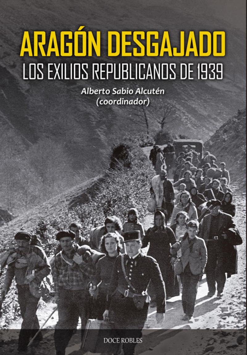 ARAGON DESGAJADO - LOS EXILIOS REPUBLICANOS DE 1939