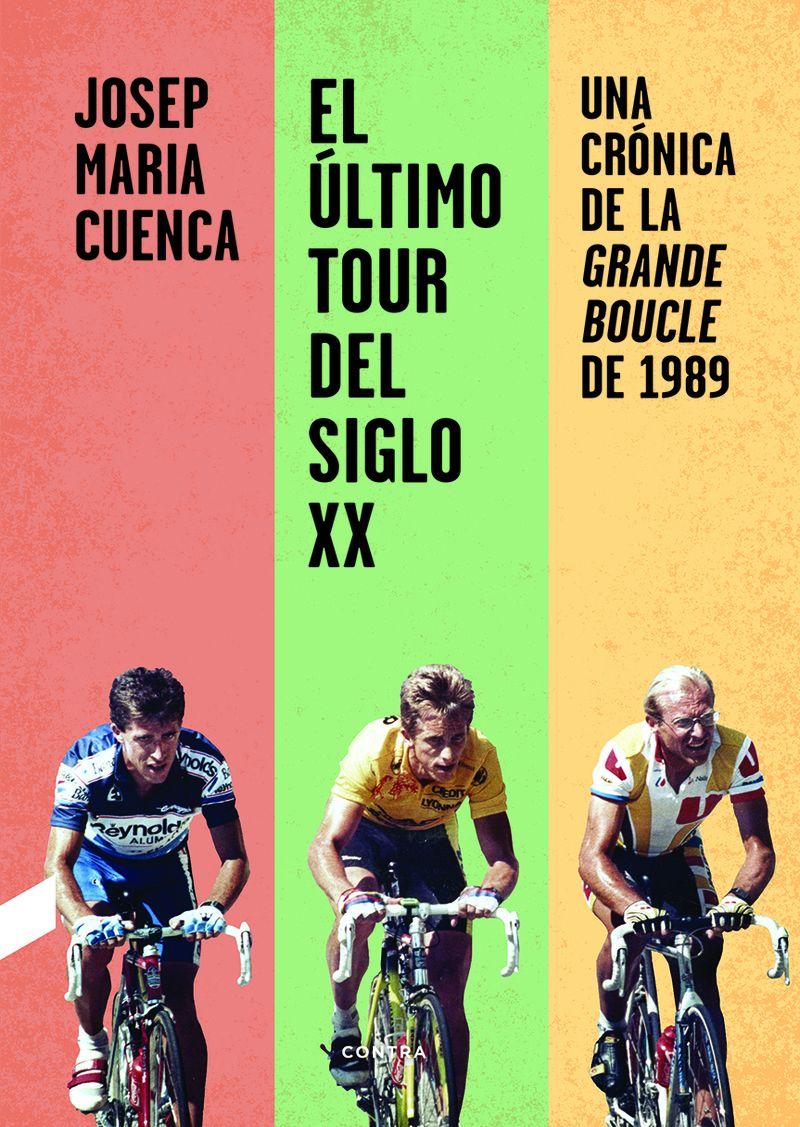 ULTIMO TOUR DEL SIGLO XX, EL - UNA CRONICA DE LA GRANDE BOUCLE DE 1989