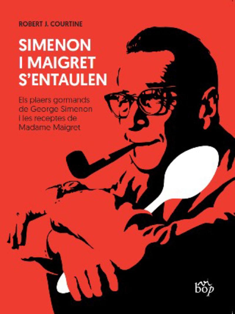 SIMENON I MAIGRET S'ENTAULEN - ELS PLAERS GORMANDS DE GEORGE SIMENON I LES RECEPTES DE MADAME MAIGRET
