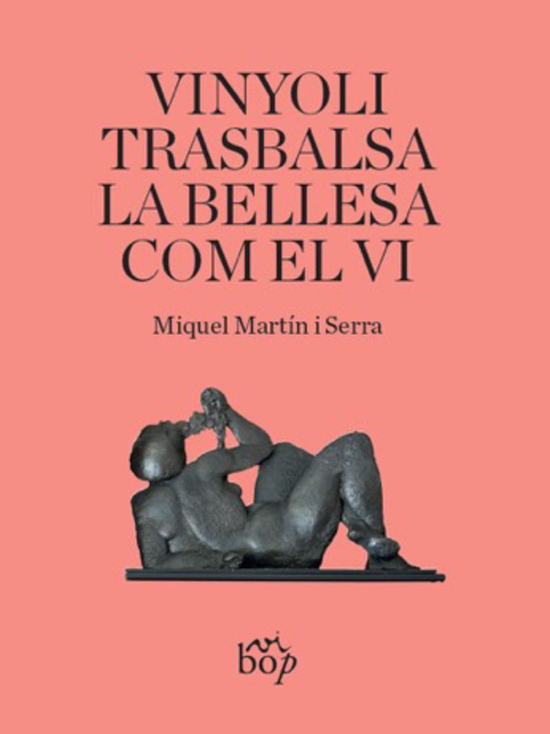 vinyoli trasbalsa la bellesa com el vi - Miquel Martin I Serra