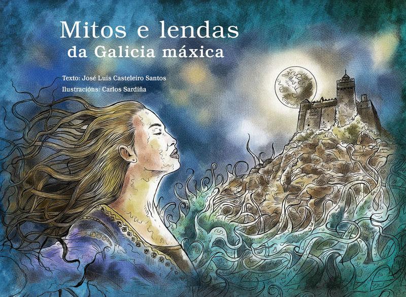 Mitos E Lendas Da Galicia Maxica - Jose Luis Casteleiro Santos / Carlos Sardiña (il. )