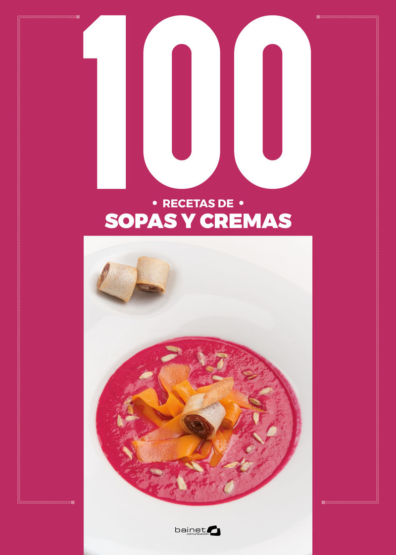 100 RECETAS DE SOPAS Y CREMAS