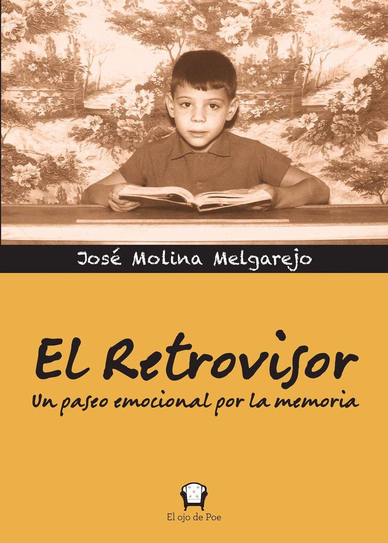 Retrovisor, El - Un Paseo Emocional Por La Memoria - Jose Molina Melgarejo