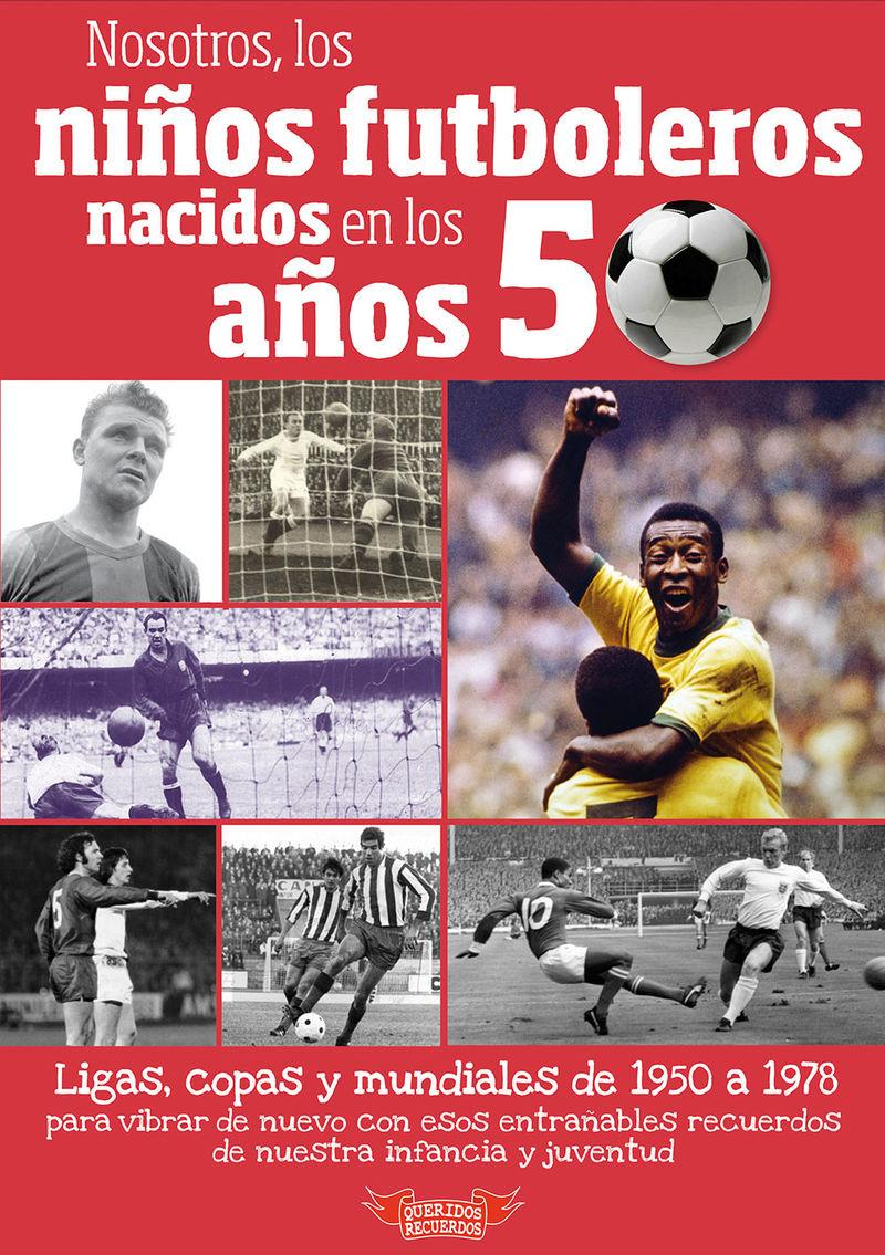 NOSOTROS, LOS NIÑOS FUTBOLEROS NACIDOS EN LOS AÑOS 50
