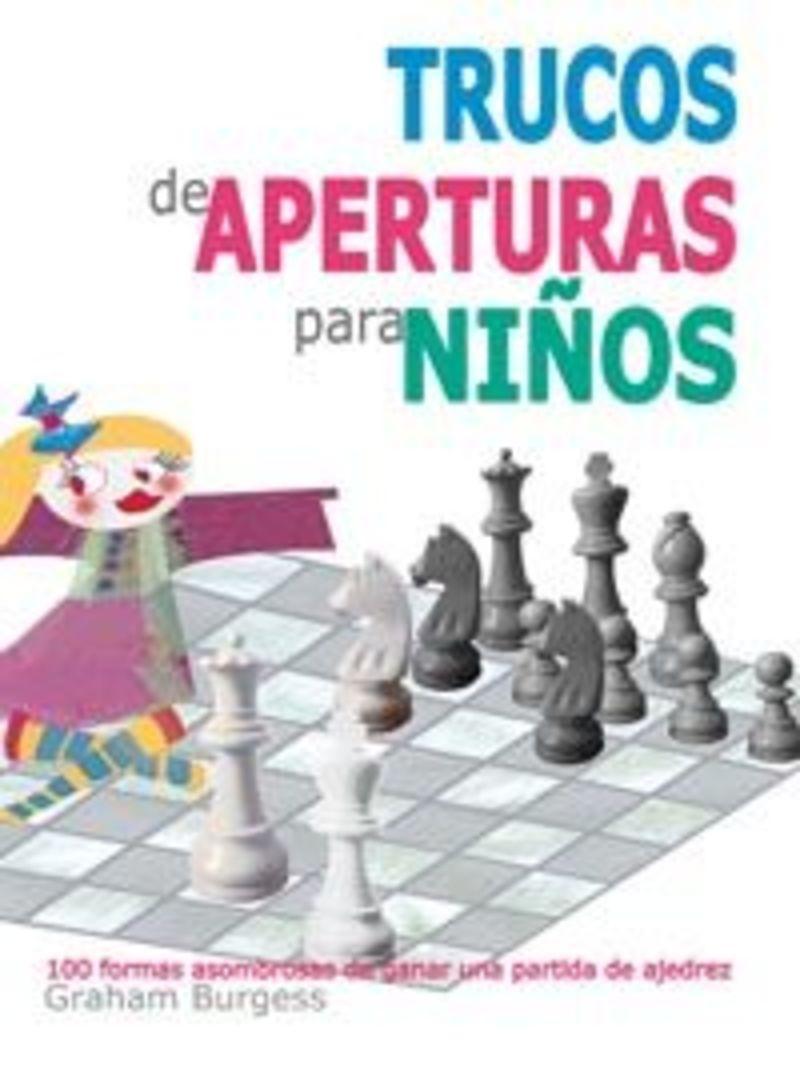 TRUCOS DE APERTURA PARA NIÑOS - 100 FORMAS ASOMBROSAS DE GANAR UNA PARTIDA DE AJEDREZ