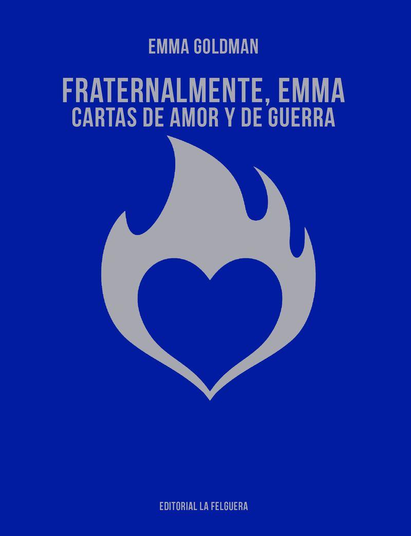 Fraternalmente, Emma - Cartas De Amor Y De Guerra - Emma Goldman