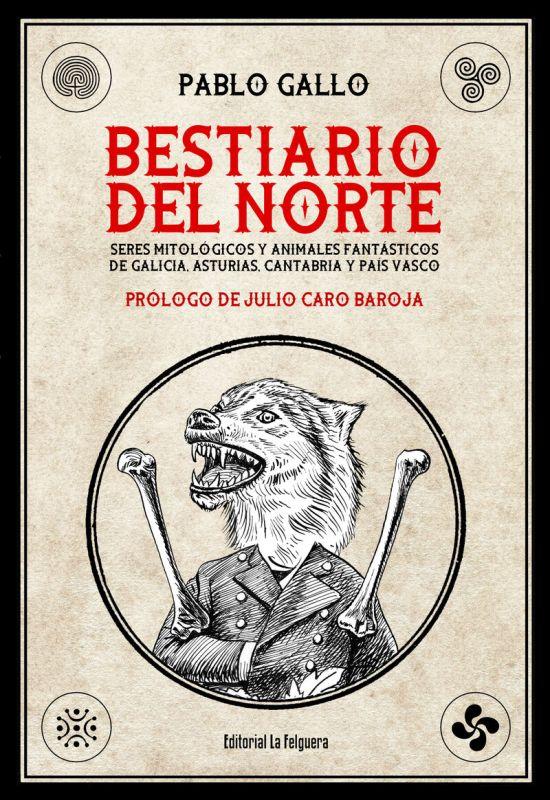 BESTIARIO DEL NORTE - SERES MITOLOGICOS Y ANIMALES FANTASTICOS DE GALICIA, ASTURIAS, CANTABRIA Y PAIS VASCO