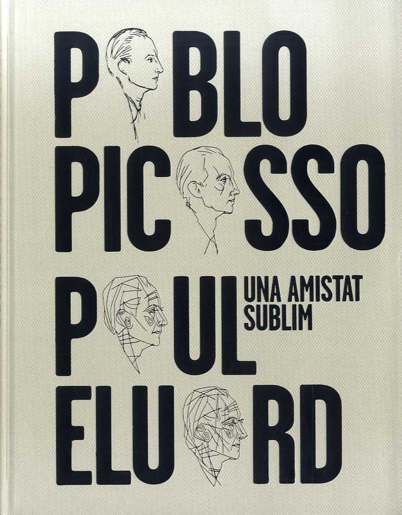 PABLO PICASSO, PAUL ELUARD - UNA AMISTAT SUBLIM