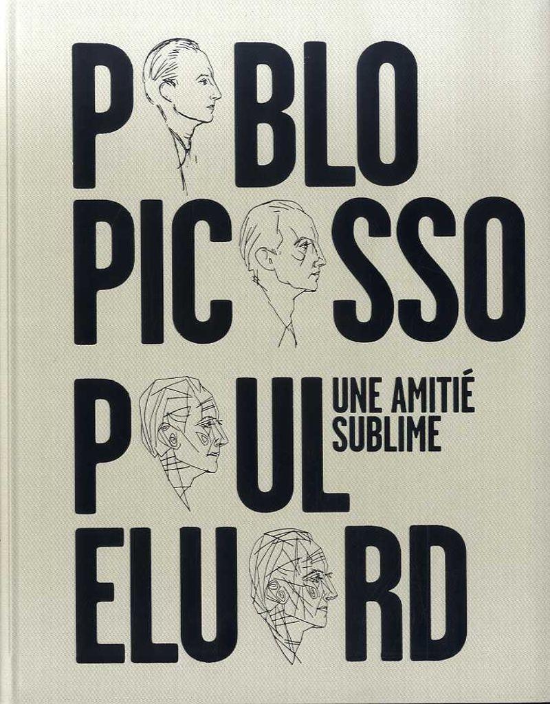 PABLO PICASSO, PAUL ELUARD - UNE AMITIE SUBLIME