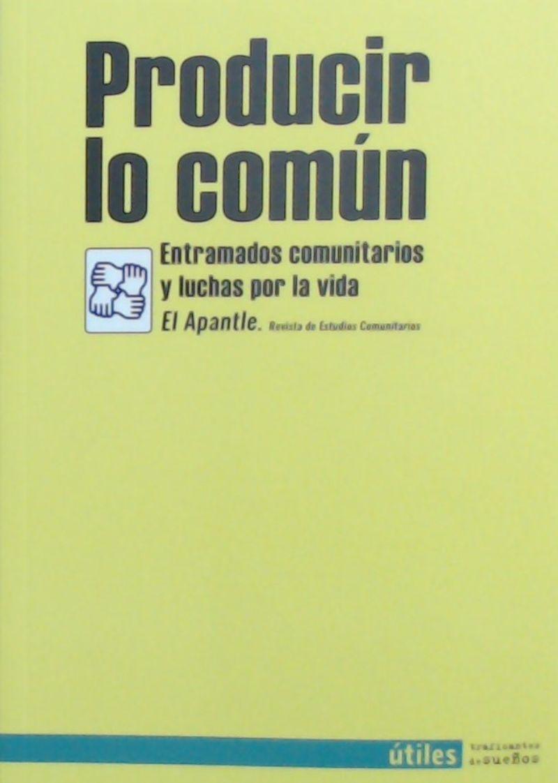 Producir Lo Comun - Entramados Comunitarios Y Luchas Por La Vida - El Apantle