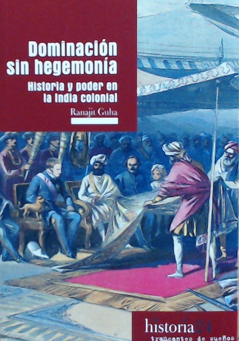 DOMINACION SIN HEGEMONIA - HISTORIA Y PODER EN LA INDIA COLONIAL