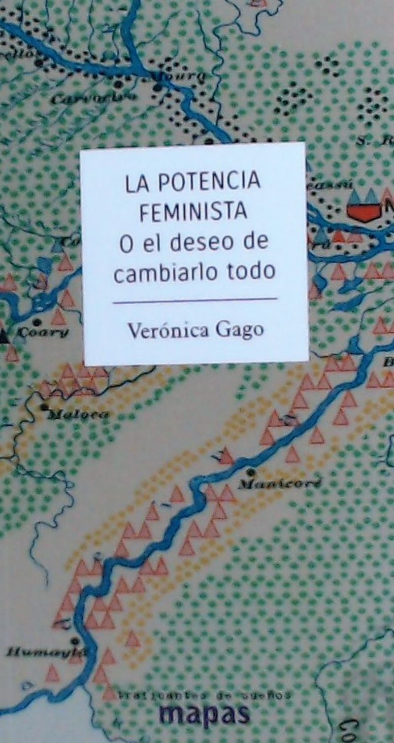 La potencia feminista o el deseo de cambiarlo todo - Veronica Gago