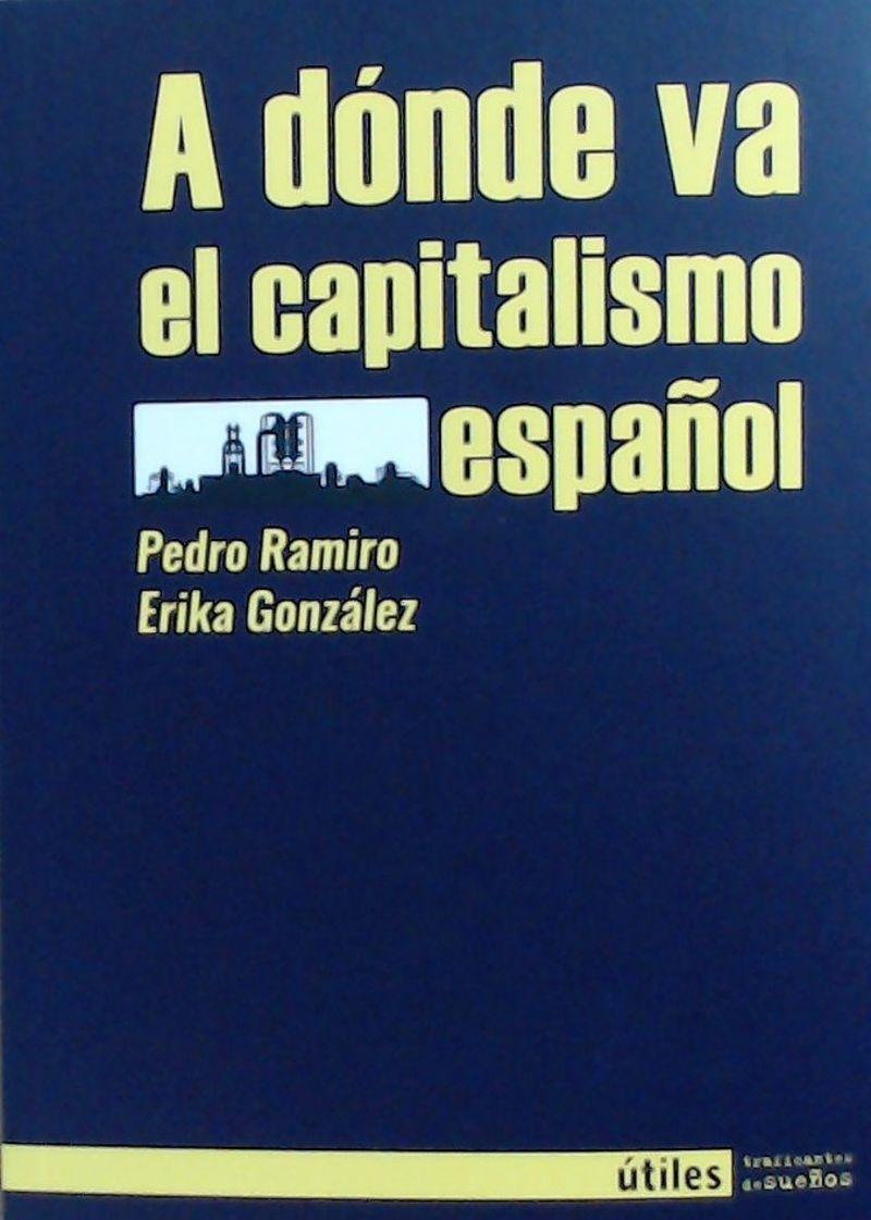 A Donde Va El Capitalismo Español - Pedro Ramiro / Erika Gonzalez